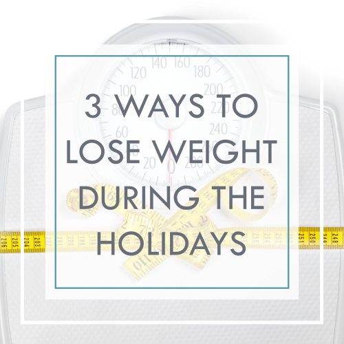 3 Ways to Lose Weight During the Holidays